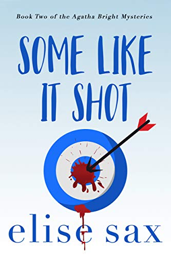 Some Like It Shot (Agatha Bright Mysteries Book 2) by [Sax, Elise]