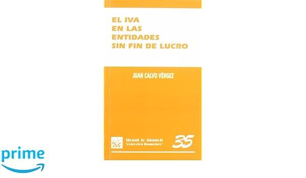 El IVA en las entidades sin fin de lucro: Amazon.es: Juan Calvo Vérgez: Libros