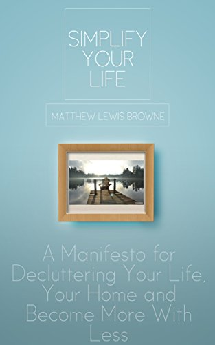 simplify-your-life-a-manifesto-for-decluttering-your-life-your-home-and-becoming-more-with-less
