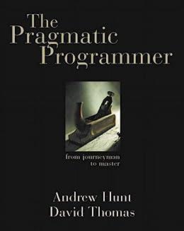 The Pragmatic Programmer: From Journeyman to Master por [Hunt, Andrew, Thomas, David]