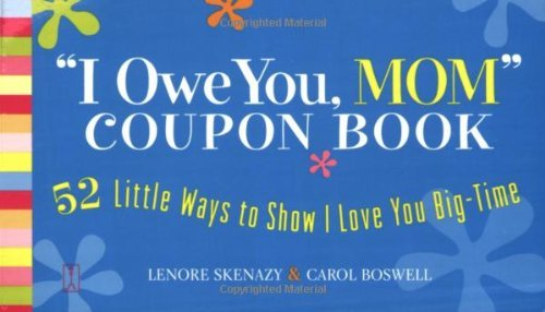 I Owe You, Mom Coupon Book: 52 Little Ways to Show I Love You Big-Time by Lenore Skenazy (2006-03-21)