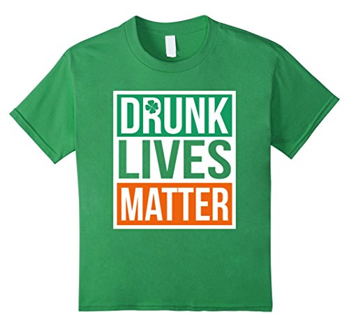 [Kids Drunk Lives Matter T Shirt St. Patrick's Day for Men & Women 6 Grass] (St Patricks Day Shirts For Toddlers)