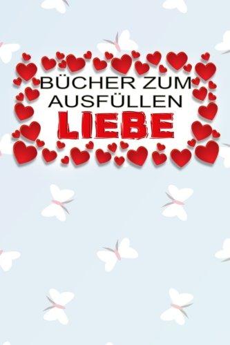 Bücher zum Ausfüllen - Liebe: Ein schönes Geschenkbuch für Verliebte, Liebende und Romantiker zum Ausfüllen, Selbstgestalten und Verschenken (Süß und Bunt 5) (German Edition) pdf epub