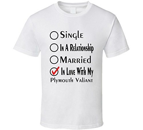 Valiant Single - Plymouth Valiant Single Married in Love with My Car Funny Car Lovers T Shirt XL White