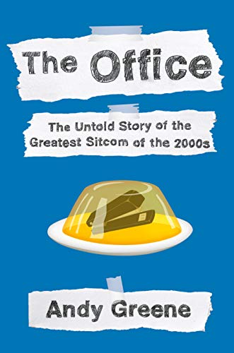 The Office: The Untold Story of the Greatest Sitcom of the 2000s: An Oral History by [Greene, Andy]