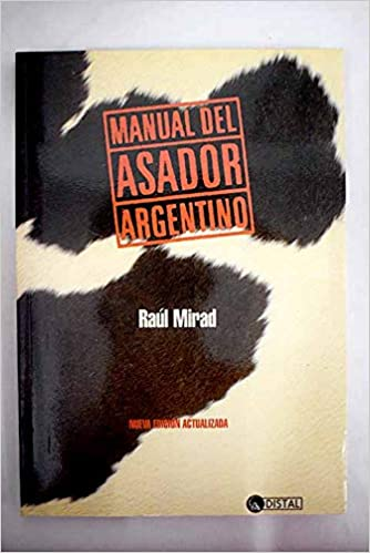 Manual del Asador Argentino (Spanish Edition): Raul Mirad ...