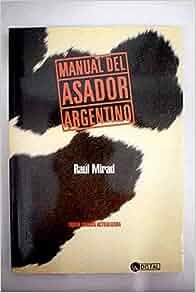 Manual del Asador Argentino (Spanish Edition): Raul Mirad ...
