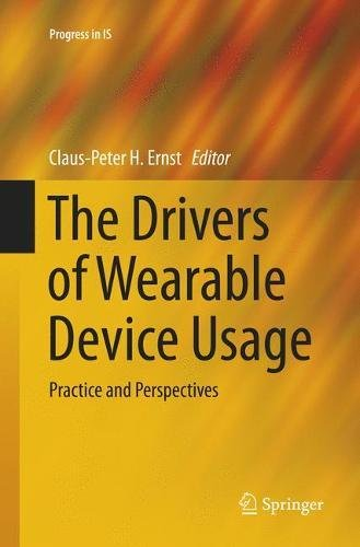 The Drivers of Wearable Device Usage: Practice and Perspectives (Progress in Is) by Springer