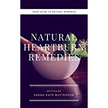 Natural Heartburn Remedies: Your guide to natural remedies (Natural remedies  Book 1)