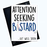 Funny Get Well Soon Cards Greeting Cards Rude Cards Attention Seeking B*stard Thinking of You Cards Colleague Card Coworker Card Joke PC633