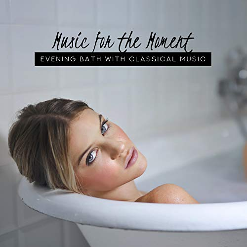 - Music for the Moment: Evening Bath with Classical Music