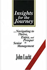 Insights for the Journey: Navigating to Thrive, Enjoy, and Prosper in Senior Management Hardcover