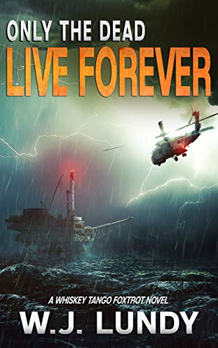 Only The Dead Live Forever: A Whiskey Tango Foxtrot Novel: Book 3 by [Lundy, W.J.]