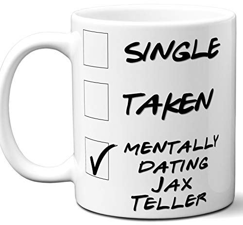 Funny Jax Teller Mug. Single, Taken, Mentally Dating Coffee, Tea Cup. Perfect Novelty Gift Idea for Any Charlie Hunnam Sons of Anarchy Fan, Lover. Women, Men Boys, Girls. 11 ounces.