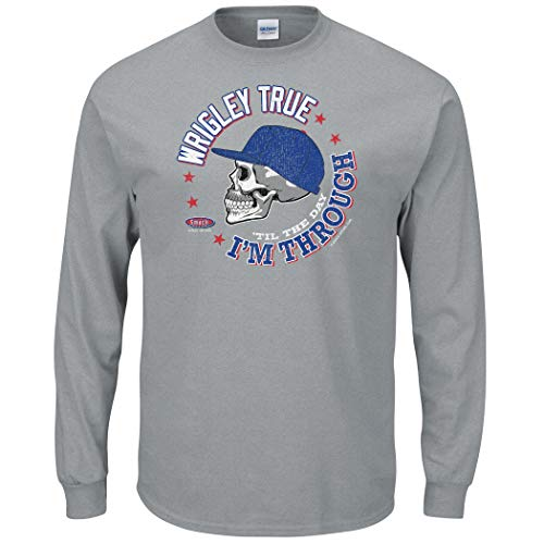 Smack Apparel Chicago Baseball Fans. Wrigley True 'Til The Day I'm Through Grey T-Shirt (Sm-5X) (Long Sleeve, Medium)