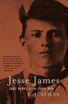 Jesse James: Last Rebel of the Civil War by [Stiles, T.J.]
