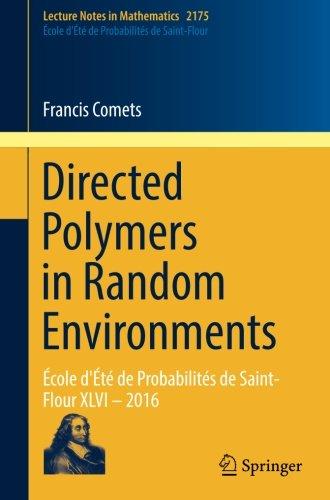Directed Polymers in Random Environments: École d'Été de Probabilités de Saint-Flour XLVI – 2016 (Lecture Notes in Mathematics) by Springer