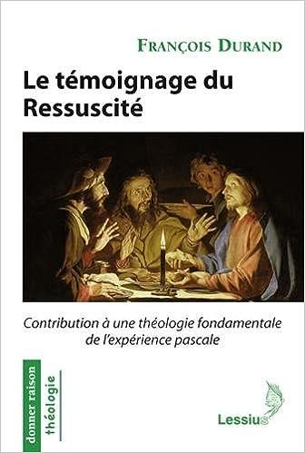 Livres gratuits Le témoignage du ressuscité : contribution à une théologie fondamentale de l'expérience pascale pdf epub