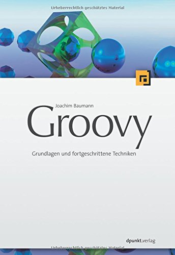 Groovy: Grundlagen und fortgeschrittene Techniken Taschenbuch – 29. August 2016 Joachim Baumann dpunkt.verlag 3898644456 Programmiersprachen