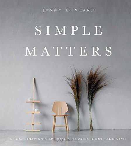 Simple Matters: A Scandinavian's Approach to Work, Home, and Style cover