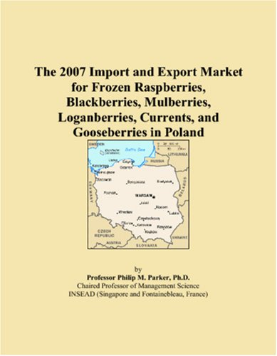 Read Online The 2007 Import and Export Market for Frozen Raspberries, Blackberries, Mulberries, Loganberries, Currents, and Gooseberries in Poland ebook
