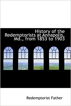 History of the Redemptorists at Annapolis, Md., from 1853 to 1903
