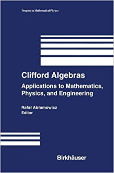 Book Clifford Algebras: 'Applications To Mathematics, Physics, And Engineering' (Progress in Mathematical Physics)