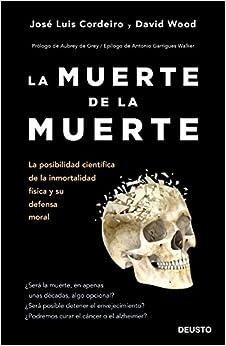 La Muerte De La Muerte: La Posibilidad Científica De La Inmortalidad Física Y Su Defensa Moral por José Luis Cordeiro Mateo Gratis