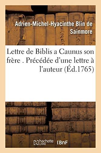 Lettre de Biblis a Caunus son frère . Précédée dune lettre à lauteur Adrien-Michel-Hyacinthe Blin de Sainmore
