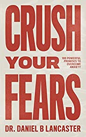 Crush Your Fears: 100 Powerful Promises to Overcome Anxiety (Christian Self-Help Book 2)