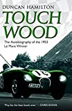 Touch Wood: The Autobiography of the 1953 Le Mans Winner by