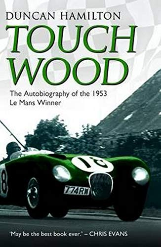 Touch Wood: The Autobiography of the 1953 Le Mans Winner by Duncan Hamilton