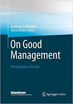 Book On Good Management: The Corporate Lifecycle: An essay and interviews with Franz Fehrenbach, Jürgen Hambrecht, Wolfgang Reitzle and Alexander Rittweger (Roland Berger School of Strategy and Economics)