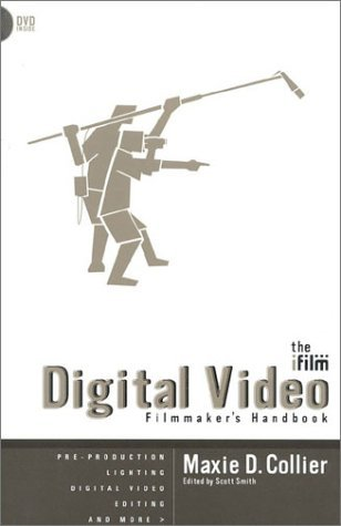 The IFILM Digital Video Filmmaker's Handbook by Maxie D. Collier - Video Ifilm