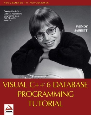 Visual C++ 6 Database Programming Tutorial by Wendy Sarrett (1999-03-02)