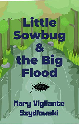 Book: Little Sowbug & the Big Flood (I'm Reading-Easy Readers Book 1) by Mary Vigliante Szydlowski