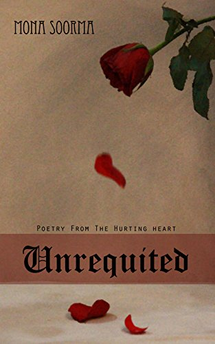 Unrequited: Poetry From The Hurting Heart by [Soorma, Mona]