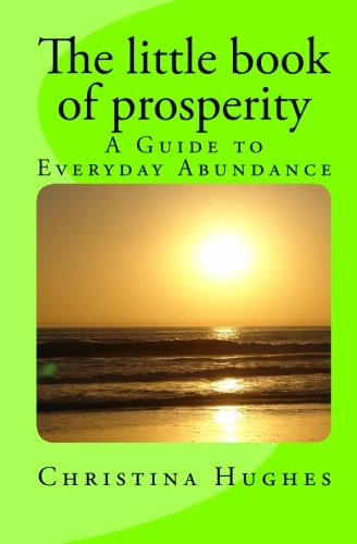 The little book of prosperity: A Guide to Everyday Abundance