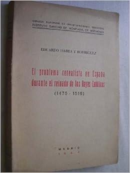 El problema cerealista en España durante el reinado de los Reyes Católicos 1475-1516: Amazon.es: Ibarra y Rodríguez, Eduardo: Libros