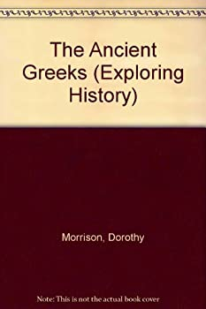 Ancient Greeks (Exploring History) 0050036386 Book Cover