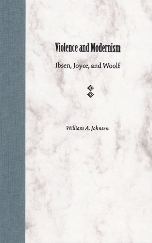Download Violence and Modernism: Ibsen, Joyce, and Woolf pdf