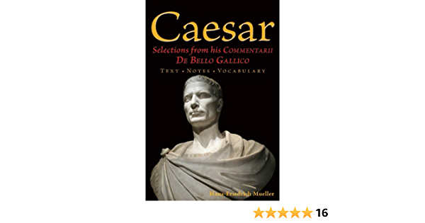 Amazon Com Caesar Selections From His Commentarii De Bello Gallico English And Latin Edition 9780865167520 Julius Caesar Hans Friedrich Mueller Books