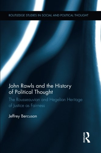 John Rawls and the History of Political Thought: The Rousseauvian and Hegelian Heritage of Justice as Fairness