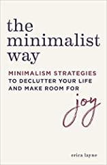 Bring Minimalism to Your Home, Work, and Relationships              Discover how to apply the minimalist mindset to every aspect of your life by changing the way you think about your home, career, relationships, family, and mo...