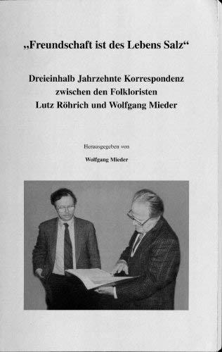 Freundschaft Ist Des Lebens Salz: Dreieinhalb Jahrzehnte Korrespondenz Zwischen Den Folkloristen (Proverbium Yearbook of International Proverb Scholarship, Volume 24) wolfgang-mieder-lutz-r-ohrich