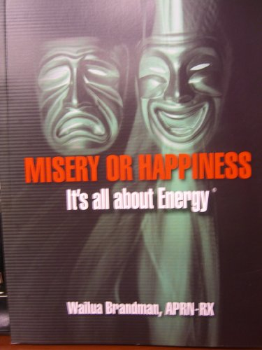 Misery or Happiness:  It's ALL About ENERGY