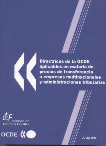 Directrices de la OCDE Aplicables en Materia de Precios de Transferencia a Empresas Multinacionales y Administraciones - De Transferencia Precios