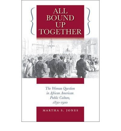 Read Online All Bound Up Together: The Woman Question in African American Public Culture, 1830-1900 (The John Hope Franklin Series in African American History and Culture) (Paperback) - Common PDF