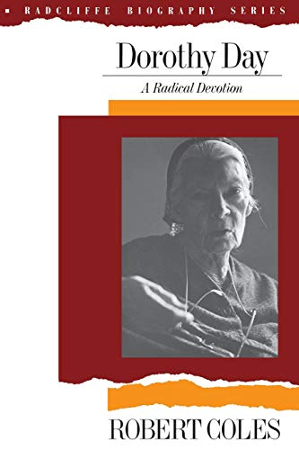 Dorothy Day: A Radical Devotion (Radcliffe Biography Series) (Robert Coles Dorothy Day)