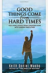 Good Things Come From Hard Times: Featuring Advice From Conversations With Leading Executives Paperback
